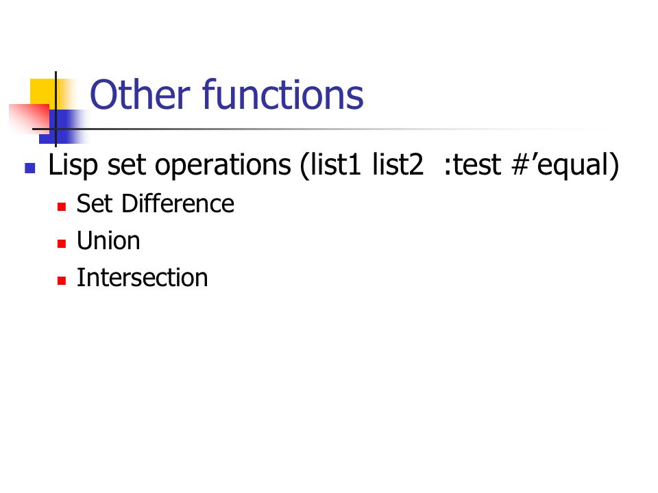 Other functions Lisp set operations (list1 list2 :test #'equal) Set Difference Union Intersection