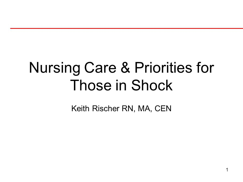 1 Nursing Care & Priorities for Those in Shock Keith Rischer RN, MA, CEN