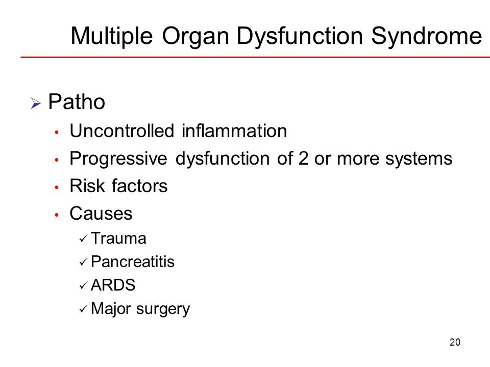 20 Multiple Organ Dysfunction Syndrome  Patho Uncontrolled inflammation Progressive dysfunction of 2 or more systems Risk factors Causes Trauma Pancr