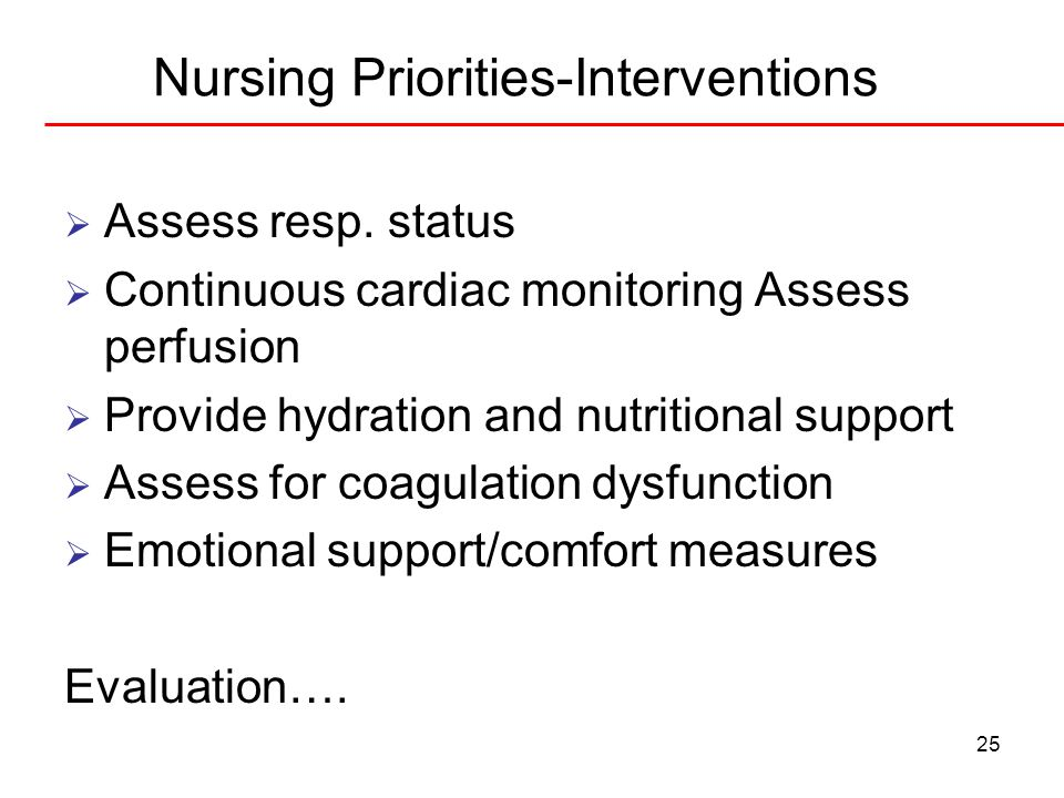 25 Nursing Priorities-Interventions  Assess resp. status  Continuous cardiac monitoring Assess perfusion  Provide hydration and nutritional support