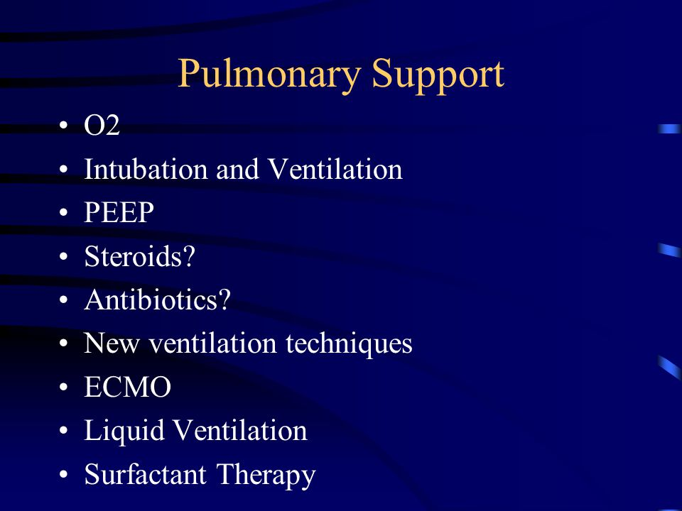 Pulmonary Support O2 Intubation and Ventilation PEEP Steroids.