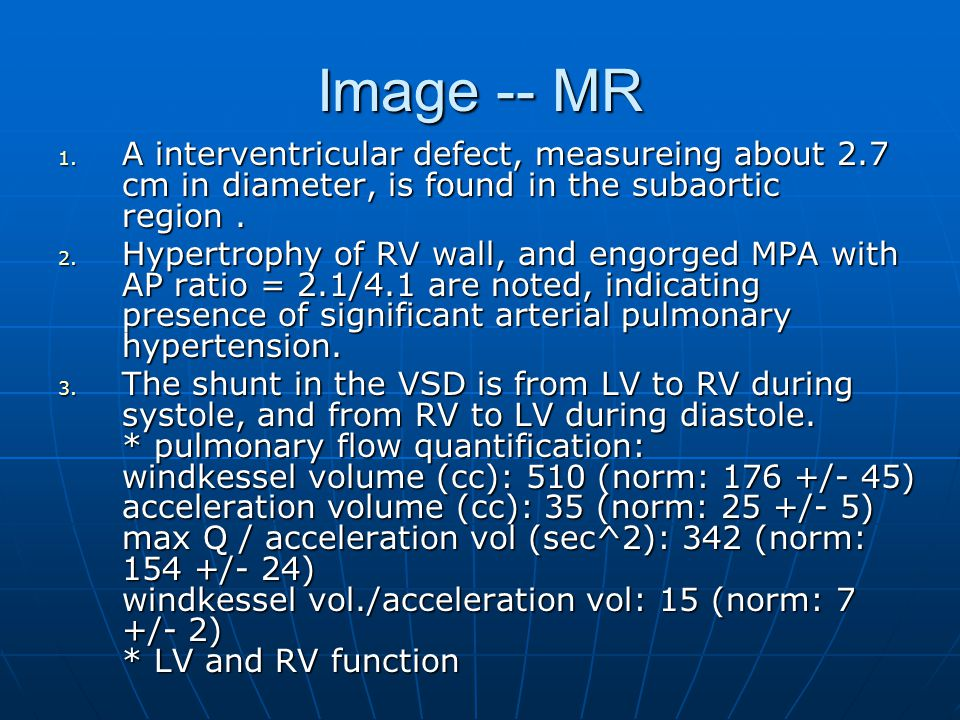 Image -- MR 1. A interventricular defect, measureing about 2.7 cm in diameter, is found in the subaortic region. 2. Hypertrophy of RV wall, and engorg