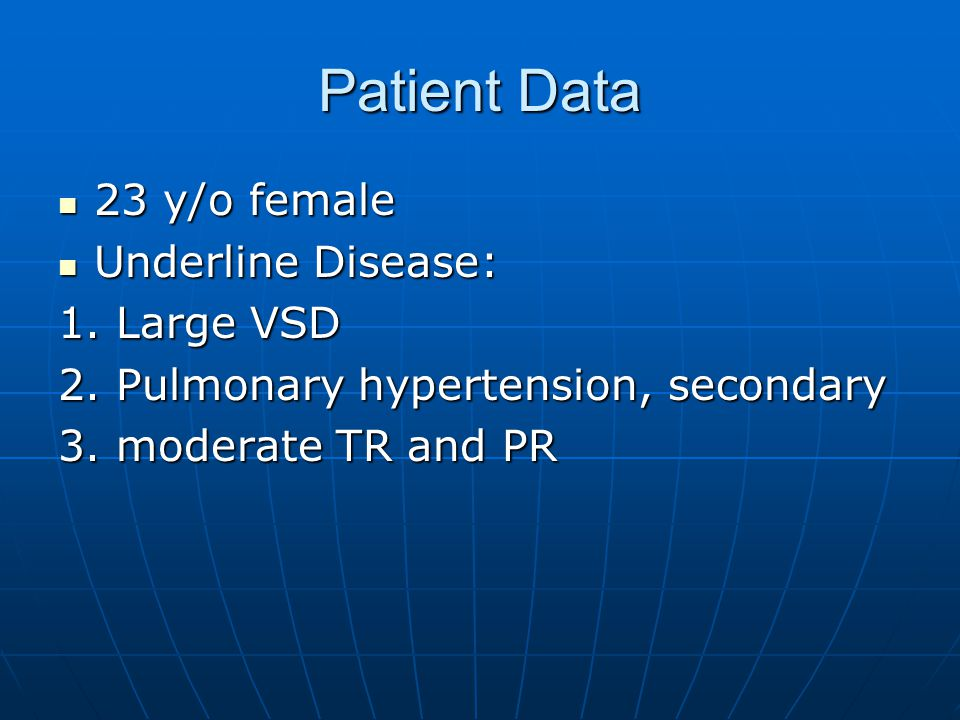 Patient Data 23 y/o female 23 y/o female Underline Disease: Underline Disease: 1.