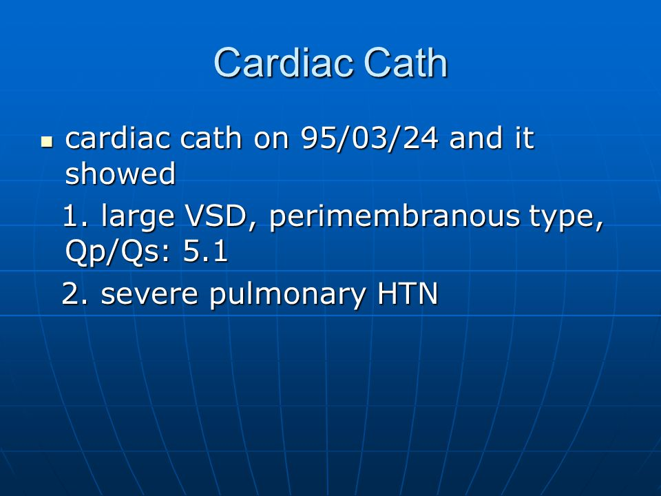 Cardiac Cath 95/3/24 95/3/24 SitePressureSaturation IVC68.667.0 RA271.170.8 SVC61.359.3 RV110/674.976.1 MPA109/467090.791.3 LPA106/46709090.7 AAo107/72879696.6 LV102/597.698.2 LPAW5