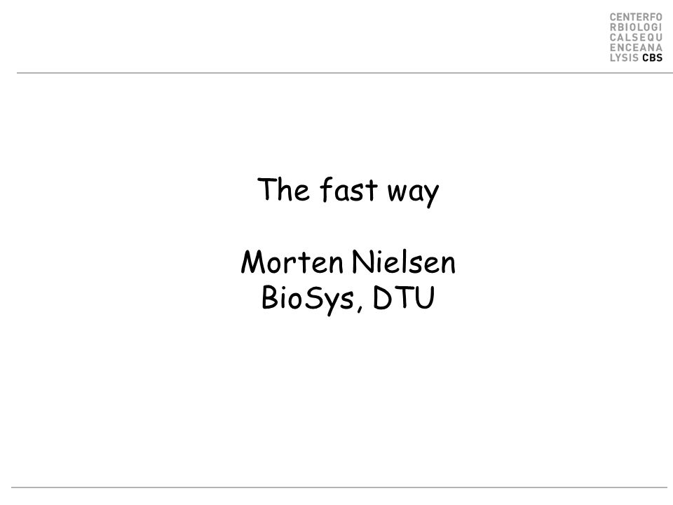 The fast way Morten Nielsen BioSys, DTU