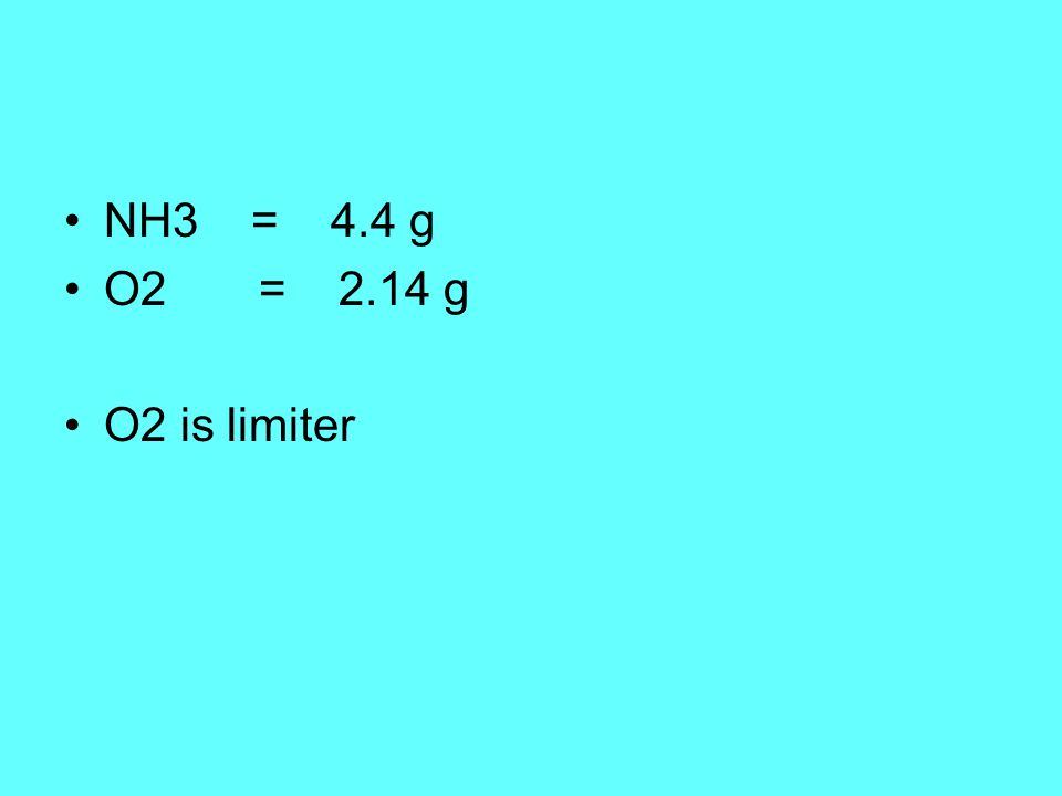 NH3 = 4.4 g O2 = 2.14 g O2 is limiter