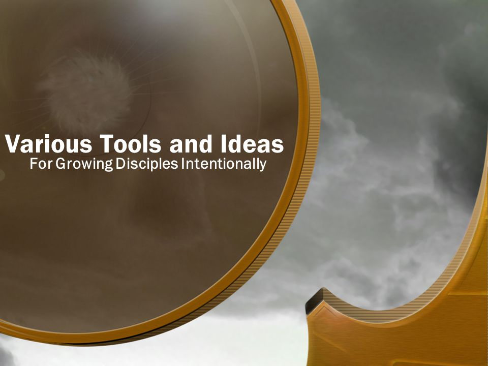 Various Tools and Ideas For Growing Disciples Intentionally