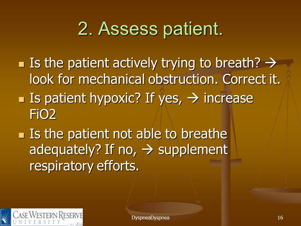 DyspneaDyspnea16 2. Assess patient. Is the patient actively trying to breath.