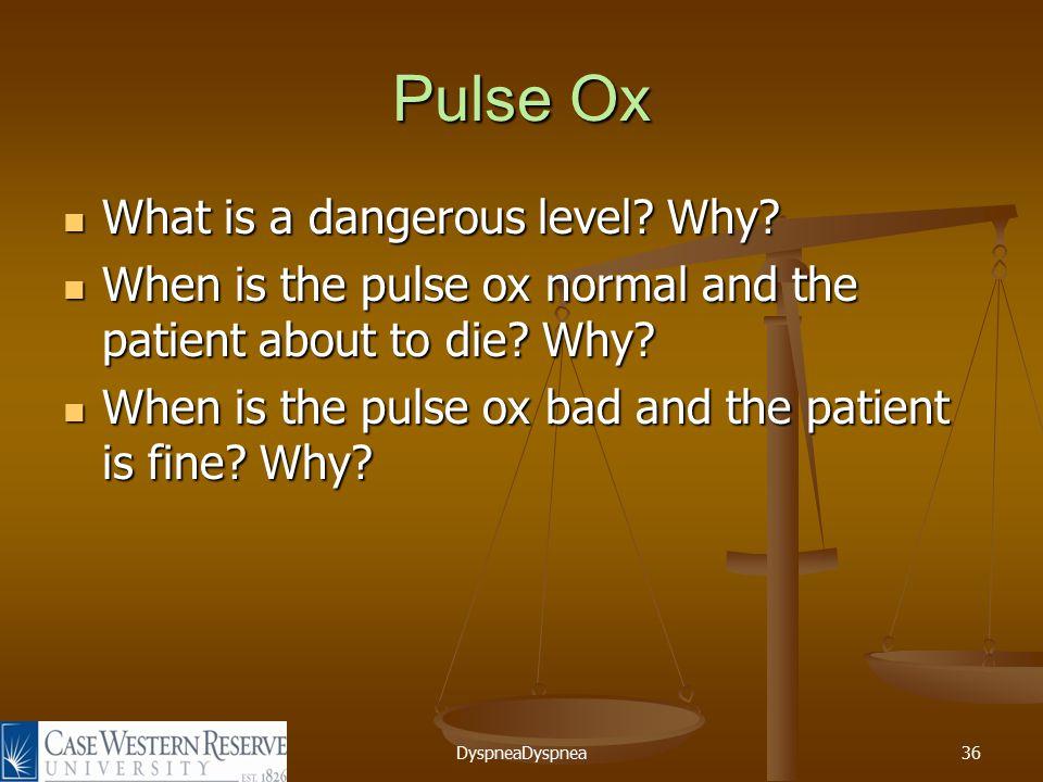 DyspneaDyspnea36 Pulse Ox What is a dangerous level.