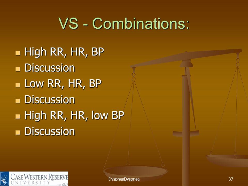 DyspneaDyspnea37 VS - Combinations: High RR, HR, BP High RR, HR, BP Discussion Discussion Low RR, HR, BP Low RR, HR, BP Discussion Discussion High RR, HR, low BP High RR, HR, low BP Discussion Discussion