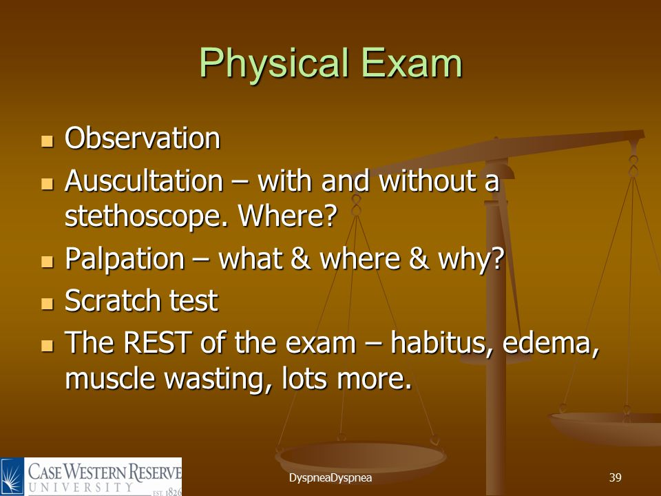DyspneaDyspnea39 Physical Exam Observation Observation Auscultation – with and without a stethoscope.