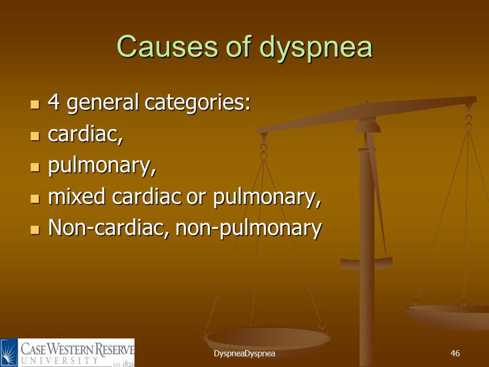 DyspneaDyspnea46 Causes of dyspnea 4 general categories: 4 general categories: cardiac, cardiac, pulmonary, pulmonary, mixed cardiac or pulmonary, mixed cardiac or pulmonary, Non-cardiac, non-pulmonary Non-cardiac, non-pulmonary