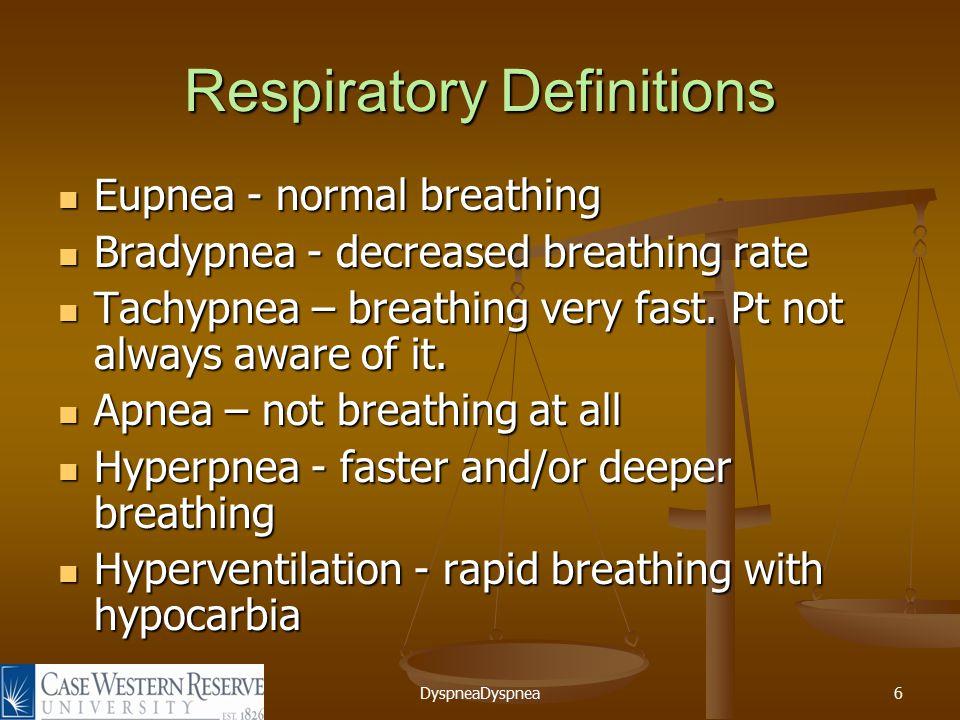 DyspneaDyspnea6 Respiratory Definitions Eupnea - normal breathing Eupnea - normal breathing Bradypnea - decreased breathing rate Bradypnea - decreased breathing rate Tachypnea – breathing very fast.