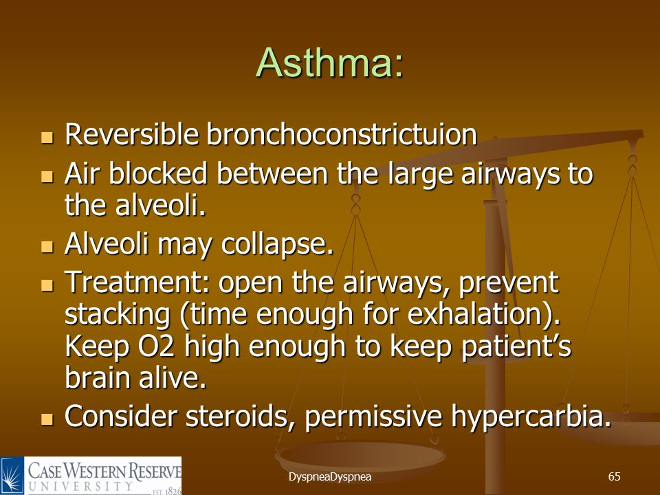 DyspneaDyspnea65 Asthma: Reversible bronchoconstrictuion Reversible bronchoconstrictuion Air blocked between the large airways to the alveoli.