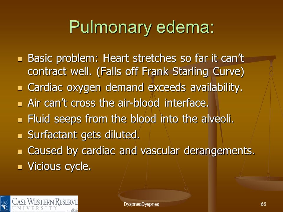 DyspneaDyspnea66 Pulmonary edema: Basic problem: Heart stretches so far it can't contract well.