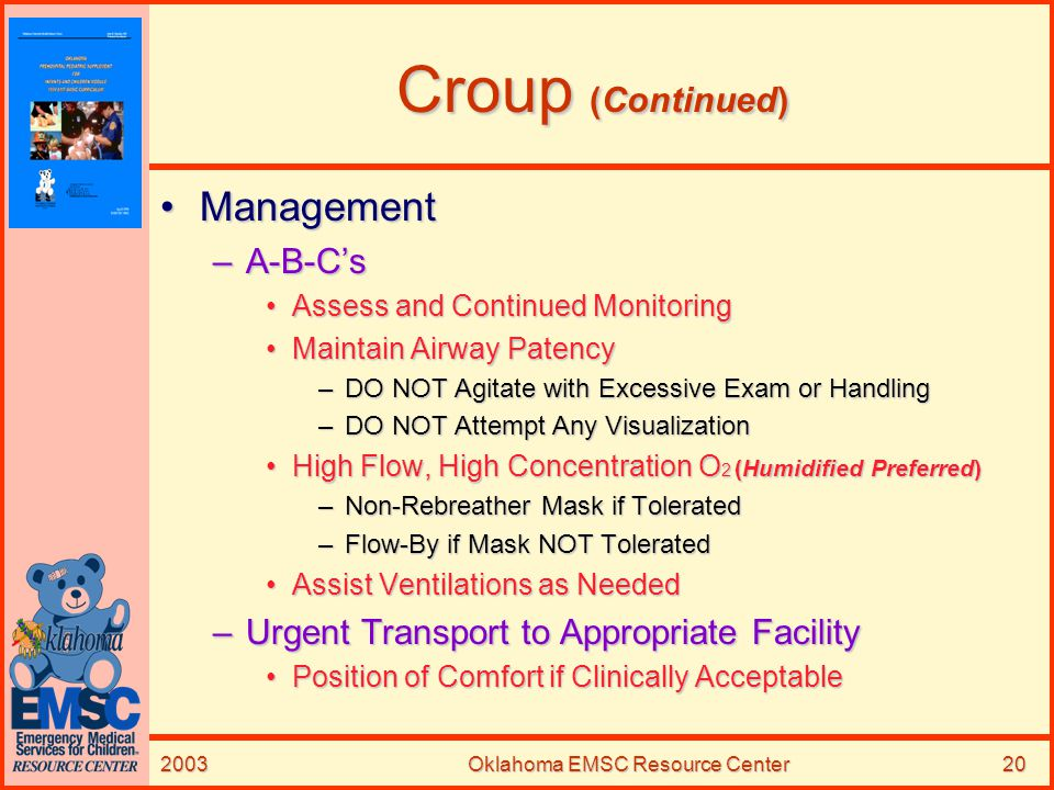 2003Oklahoma EMSC Resource Center20 Croup (Continued) ManagementManagement –A-B-C's Assess and Continued MonitoringAssess and Continued Monitoring Mai