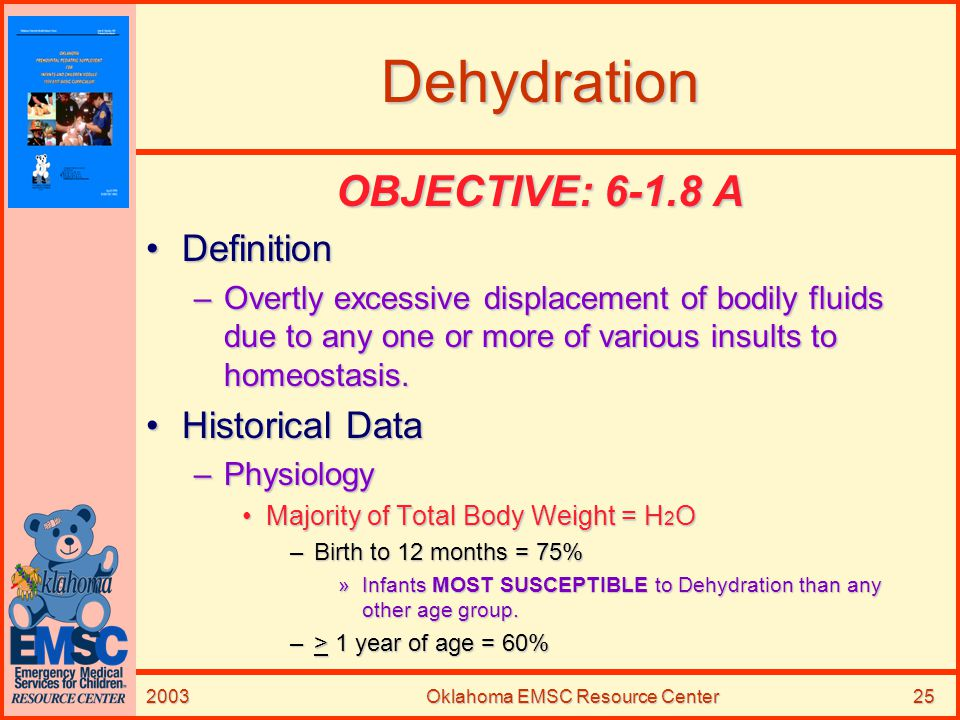 2003Oklahoma EMSC Resource Center25 Dehydration OBJECTIVE: 6-1.8 A DefinitionDefinition –Overtly excessive displacement of bodily fluids due to any on