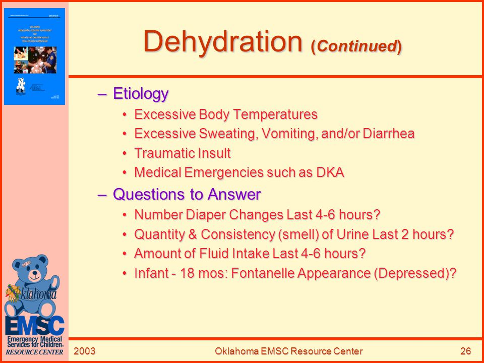 2003Oklahoma EMSC Resource Center26 Dehydration (Continued) –Etiology Excessive Body TemperaturesExcessive Body Temperatures Excessive Sweating, Vomit