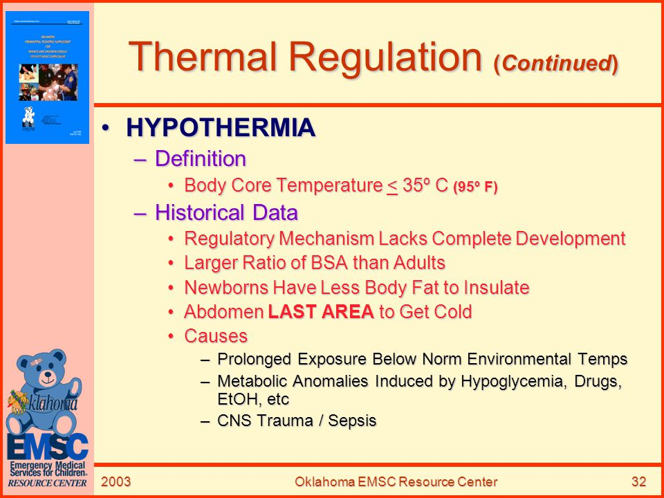 2003Oklahoma EMSC Resource Center32 Thermal Regulation (Continued) HYPOTHERMIAHYPOTHERMIA –Definition Body Core Temperature < 35º C (95º F)Body Core T