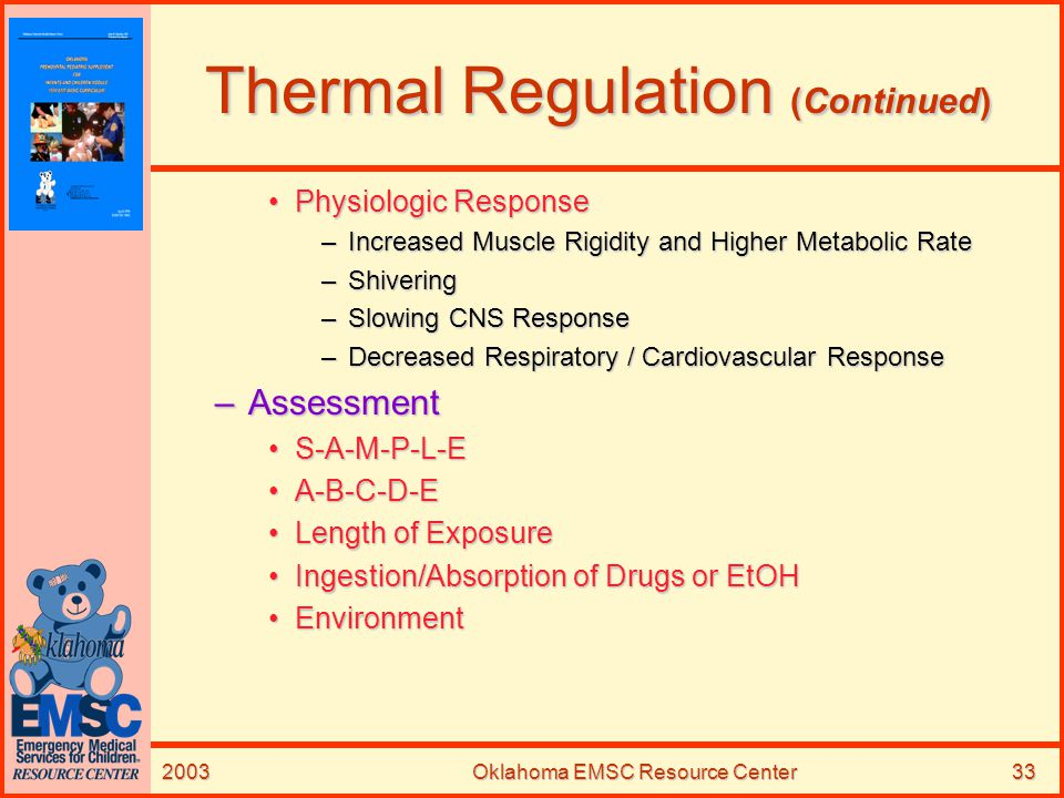 2003Oklahoma EMSC Resource Center33 Thermal Regulation (Continued) Physiologic ResponsePhysiologic Response –Increased Muscle Rigidity and Higher Meta