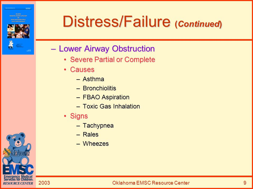 2003Oklahoma EMSC Resource Center10 Distress/Failure (Continued) –Lung Disease CausesCauses –Pneumonia –CHF –Near Drowning SignsSigns –Rales –Hypopnea –Other Causes TraumaTrauma Neurologic InsultNeurologic Insult DehydrationDehydration Metabolic InsultMetabolic Insult