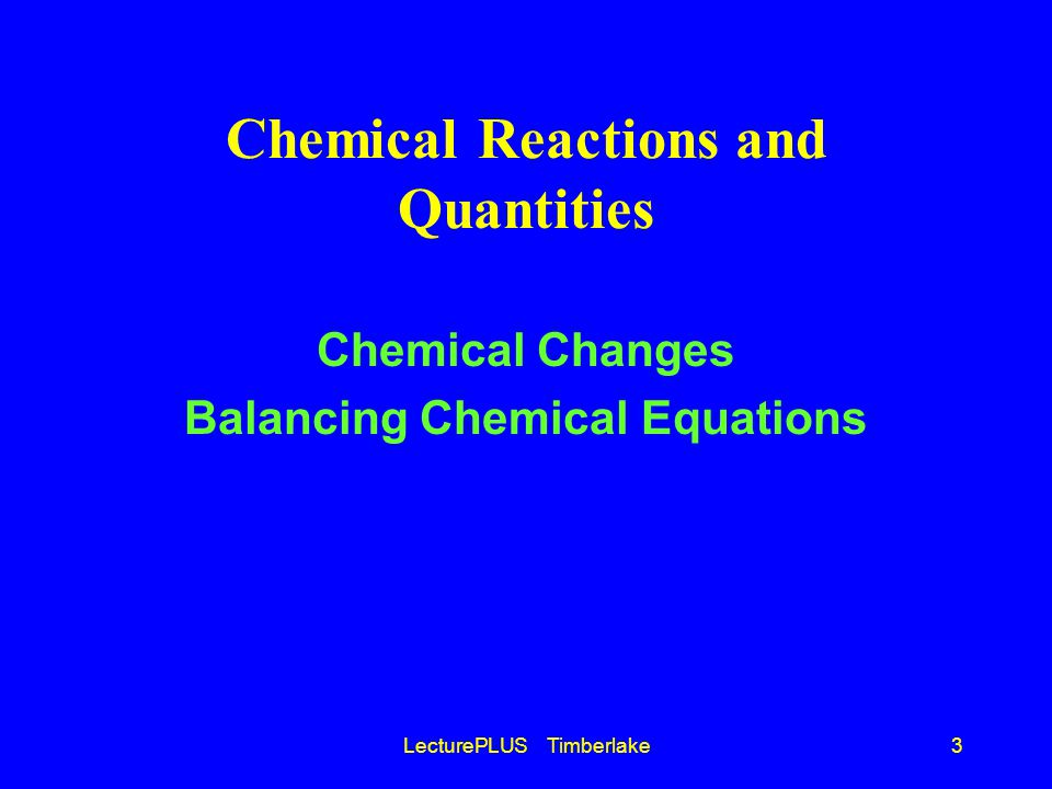 LecturePLUS Timberlake3 Chemical Reactions and Quantities Chemical Changes Balancing Chemical Equations