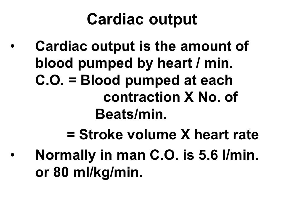 Cardiac output Cardiac output is the amount of blood pumped by heart / min.