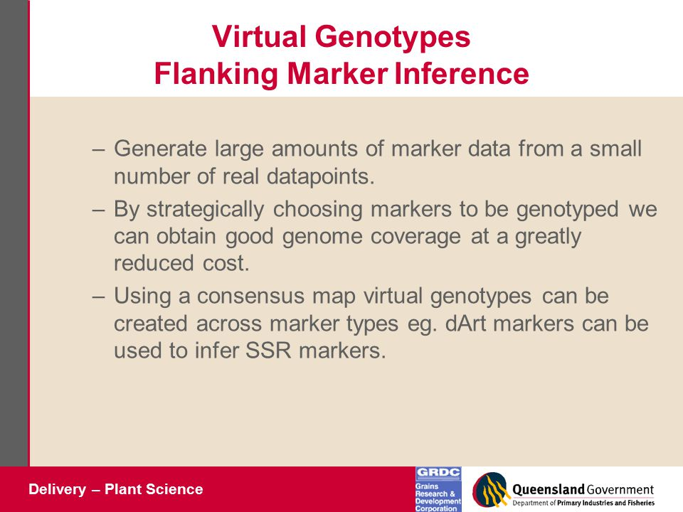 Delivery – Plant Science Virtual Genotypes Flanking Marker Inference –Generate large amounts of marker data from a small number of real datapoints. –B