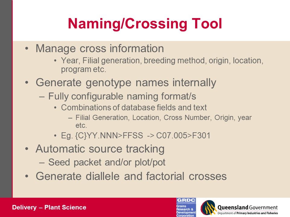 Delivery – Plant Science Naming/Crossing Tool Manage cross information Year, Filial generation, breeding method, origin, location, program etc. Genera