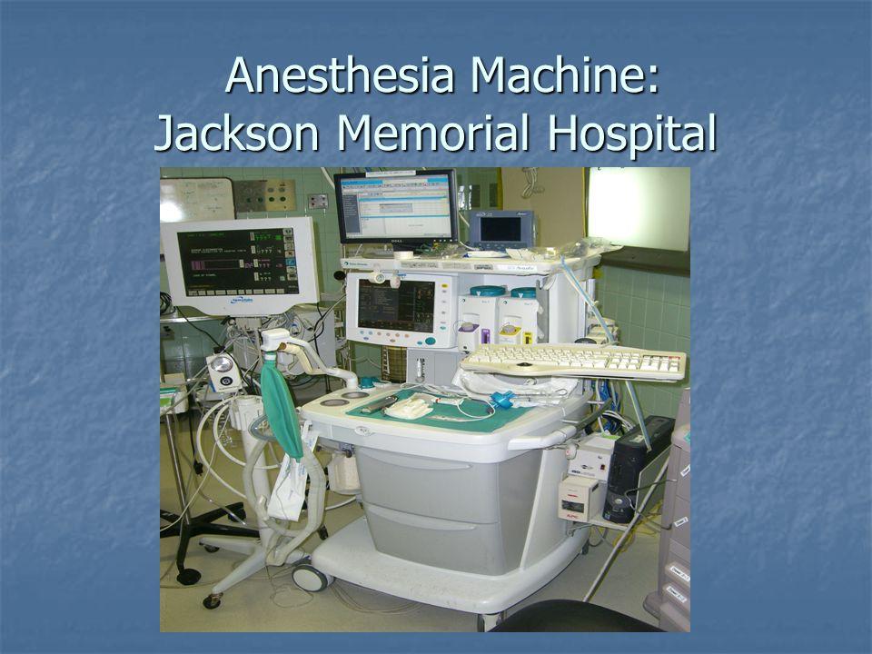 Anesthesia Machine: Jackson Memorial Hospital Anesthesia Machine: Jackson Memorial Hospital