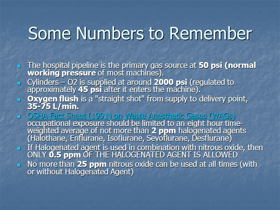 Some Numbers to Remember The hospital pipeline is the primary gas source at 50 psi (normal working pressure of most machines). The hospital pipeline i