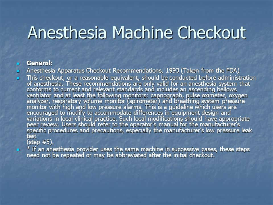 Anesthesia Machine Checkout General: General: Anesthesia Apparatus Checkout Recommendations, 1993 (Taken from the FDA) Anesthesia Apparatus Checkout R