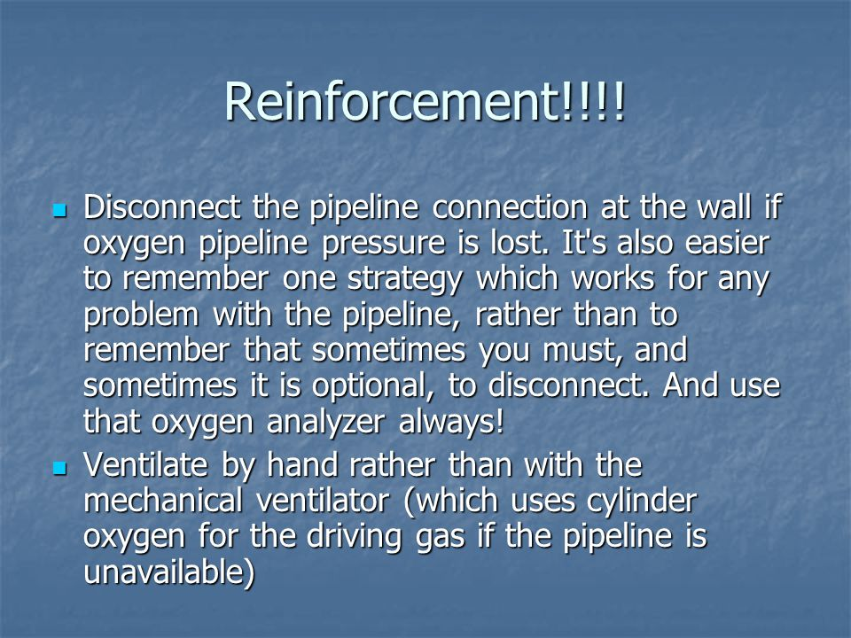 Reinforcement!!!! Disconnect the pipeline connection at the wall if oxygen pipeline pressure is lost. It's also easier to remember one strategy which