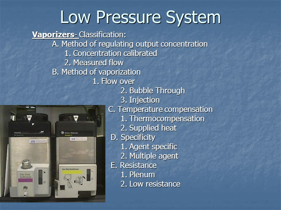 Low Pressure System Vaporizers- Classification: A. Method of regulating output concentration 1. Concentration calibrated 2. Measured flow B. Method of