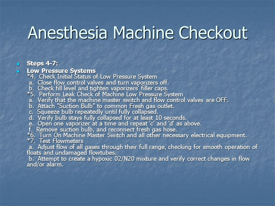 Anesthesia Machine Checkout Steps 4-7: Steps 4-7: Low Pressure Systems *4. Check Initial Status of Low Pressure System a. Close flow control valves an