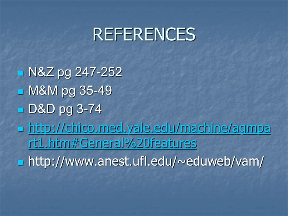REFERENCES N&Z pg 247-252 N&Z pg 247-252 M&M pg 35-49 M&M pg 35-49 D&D pg 3-74 D&D pg 3-74 http://chico.med.yale.edu/machine/agmpa rt1.htm#General%20f