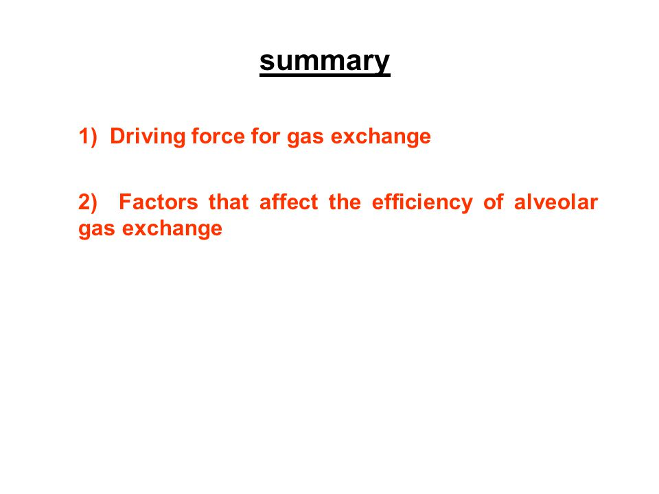 summary 1) Driving force for gas exchange 2) Factors that affect the efficiency of alveolar gas exchange
