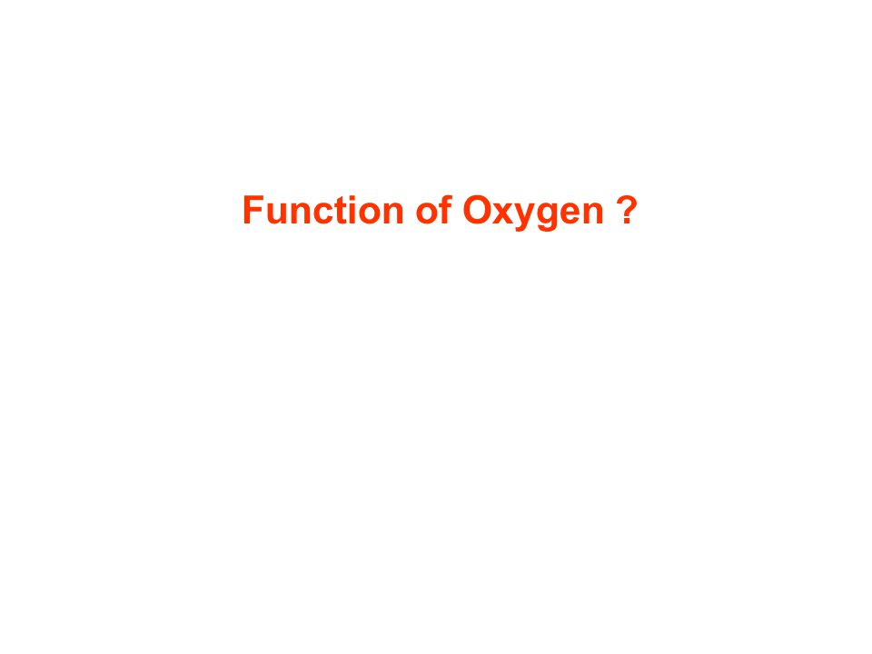 Function of Oxygen ?