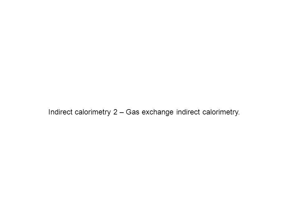 Indirect calorimetry 2 – Gas exchange indirect calorimetry.
