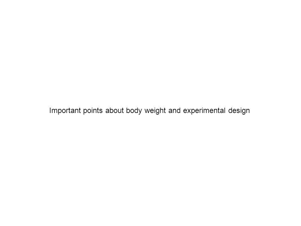 Important points about body weight and experimental design