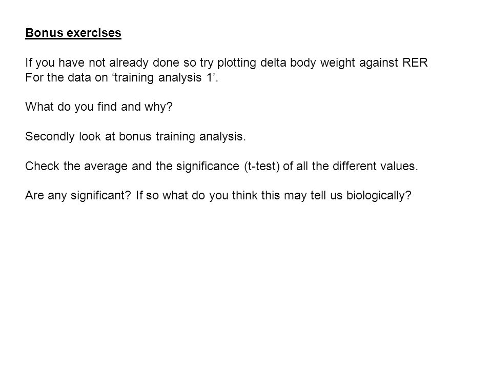 Bonus exercises If you have not already done so try plotting delta body weight against RER For the data on 'training analysis 1'.
