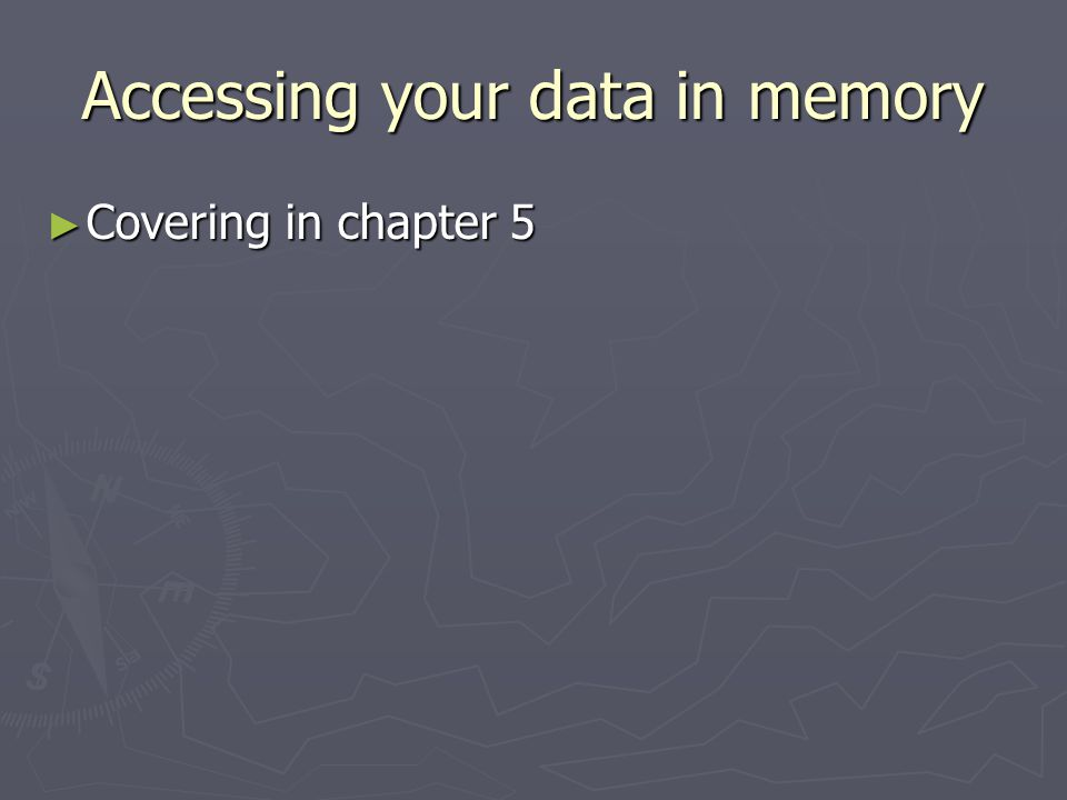 Accessing your data in memory ► Covering in chapter 5