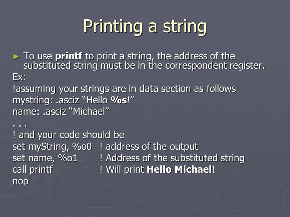 Printing a string ► To use printf to print a string, the address of the substituted string must be in the correspondent register.