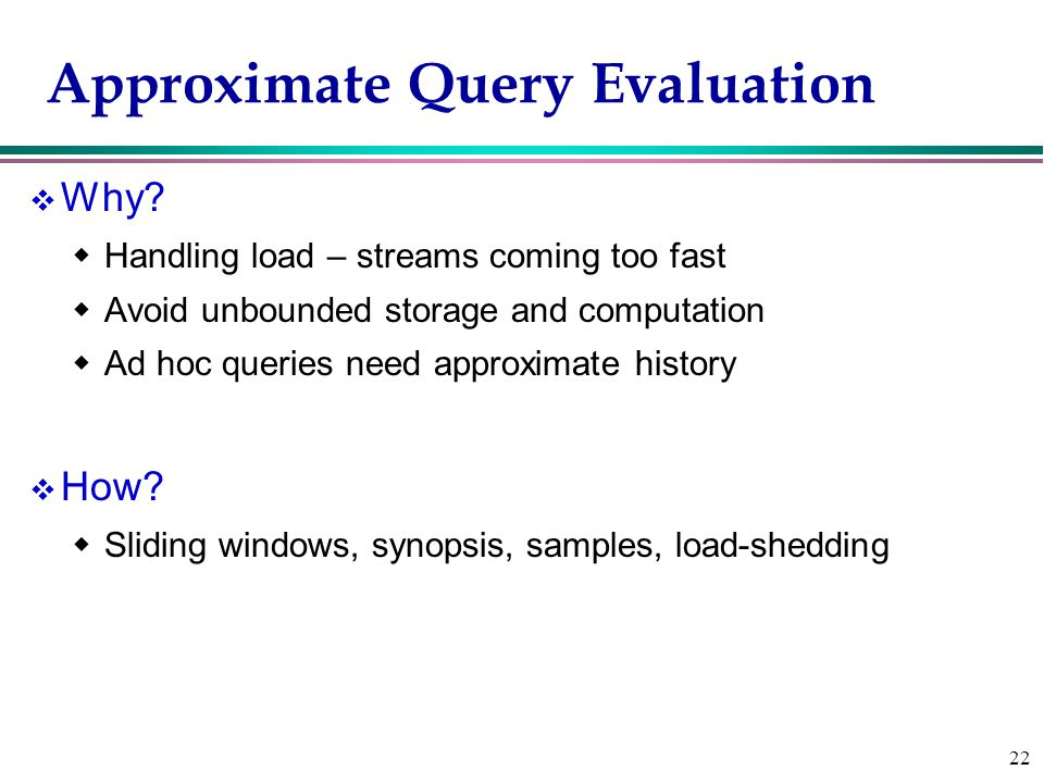 22 Approximate Query Evaluation v Why.