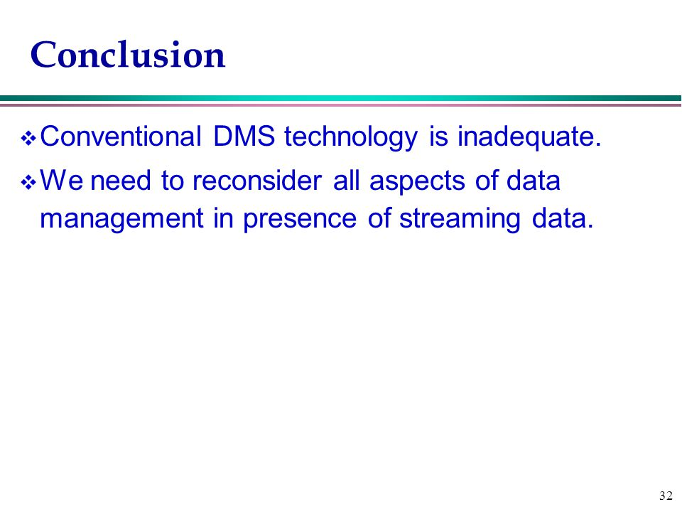 32 Conclusion v Conventional DMS technology is inadequate.