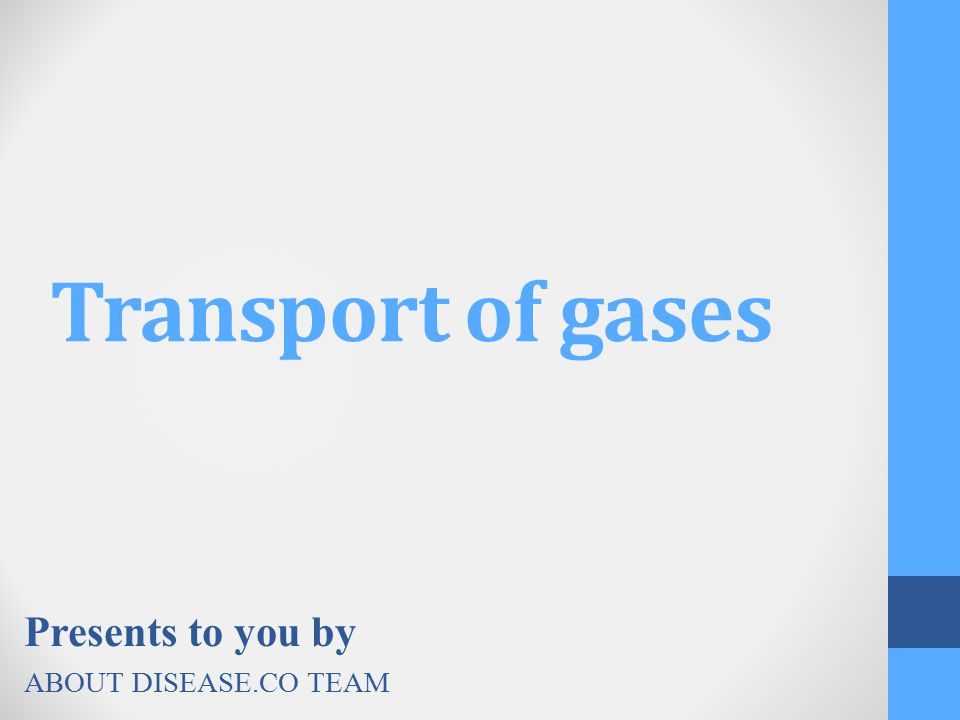 Transport of gases Presents to you by ABOUT DISEASE.CO TEAM