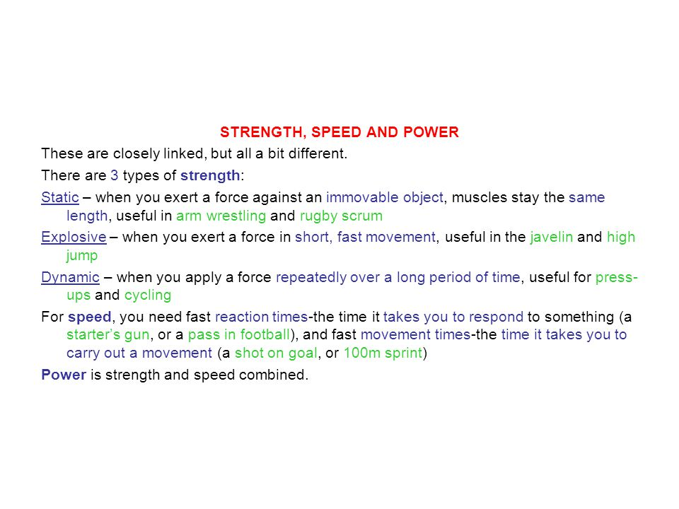 STRENGTH, SPEED AND POWER These are closely linked, but all a bit different.