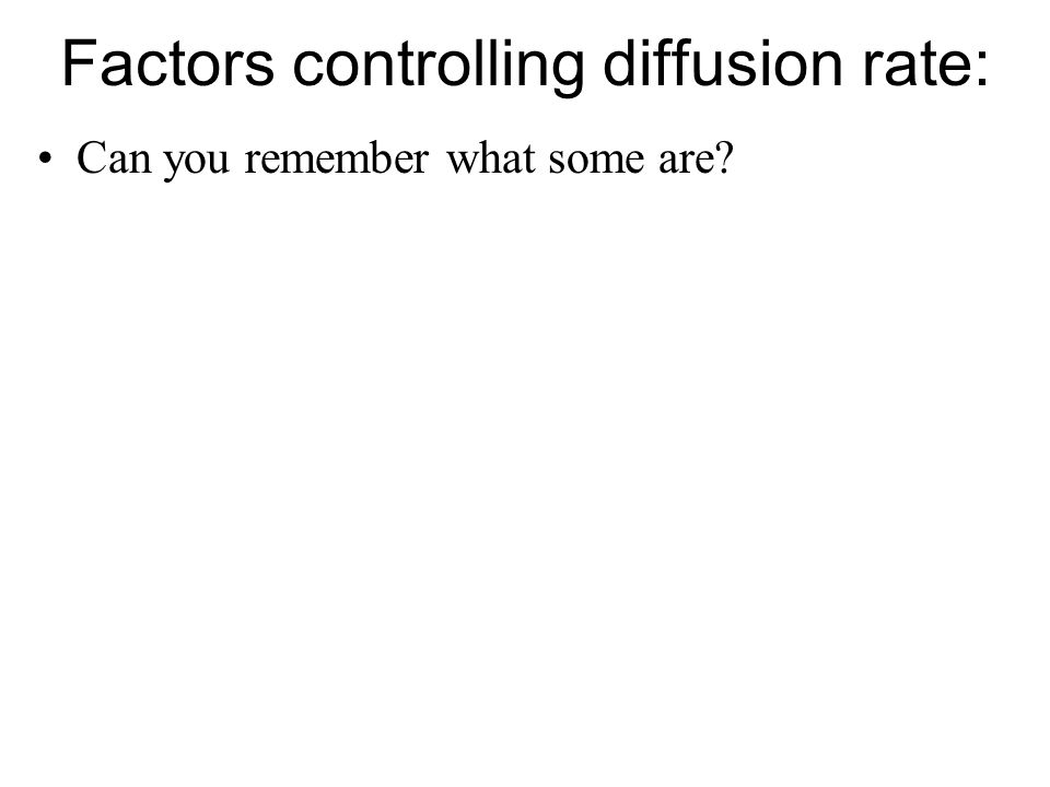 Factors controlling diffusion rate: Can you remember what some are?