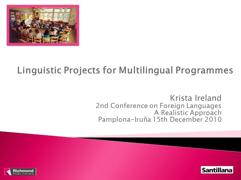 Krista Ireland 2nd Conference on Foreign Languages A Realistic Approach Pamplona-Iruña 15th December 2010 Linguistic Projects for Multilingual Programmes
