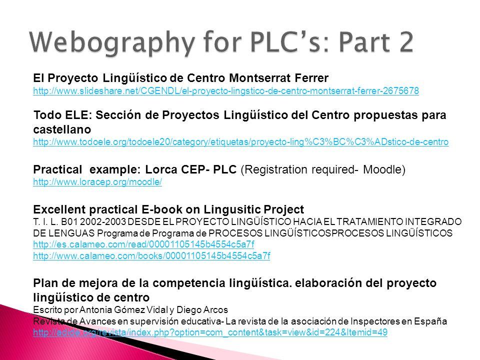 El Proyecto Lingüístico de Centro Montserrat Ferrer http://www.slideshare.net/CGENDL/el-proyecto-lingstico-de-centro-montserrat-ferrer-2675678 Todo ELE: Sección de Proyectos Lingüístico del Centro propuestas para castellano http://www.todoele.org/todoele20/category/etiquetas/proyecto-ling%C3%BC%C3%ADstico-de-centro Practical example: Lorca CEP- PLC (Registration required- Moodle) http://www.loracep.org/moodle/ Excellent practical E-book on Lingusitic Project T.
